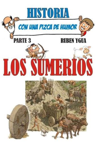 Los sumerios (con una pizca de humor) - Ruben Ygua