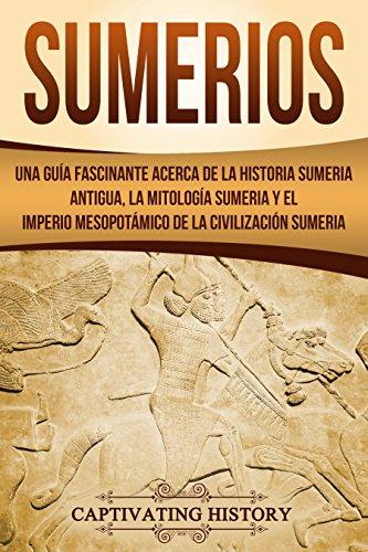 Sumerios - Captivating History